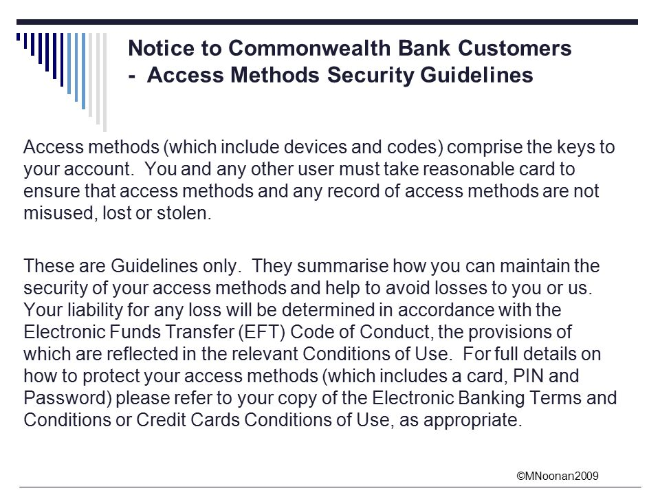 ©MNoonan2009 Notice to Commonwealth Bank Customers - Access Methods Security Guidelines Access methods (which include devices and codes) comprise the keys to your account.