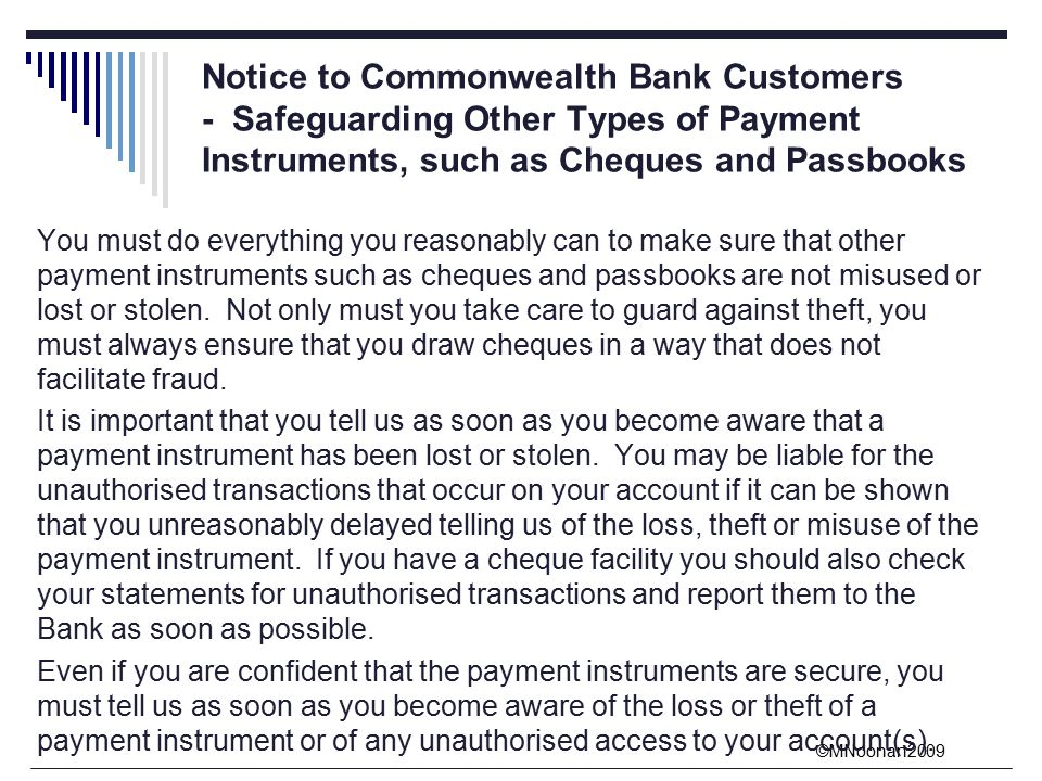 ©MNoonan2009 You must do everything you reasonably can to make sure that other payment instruments such as cheques and passbooks are not misused or lost or stolen.
