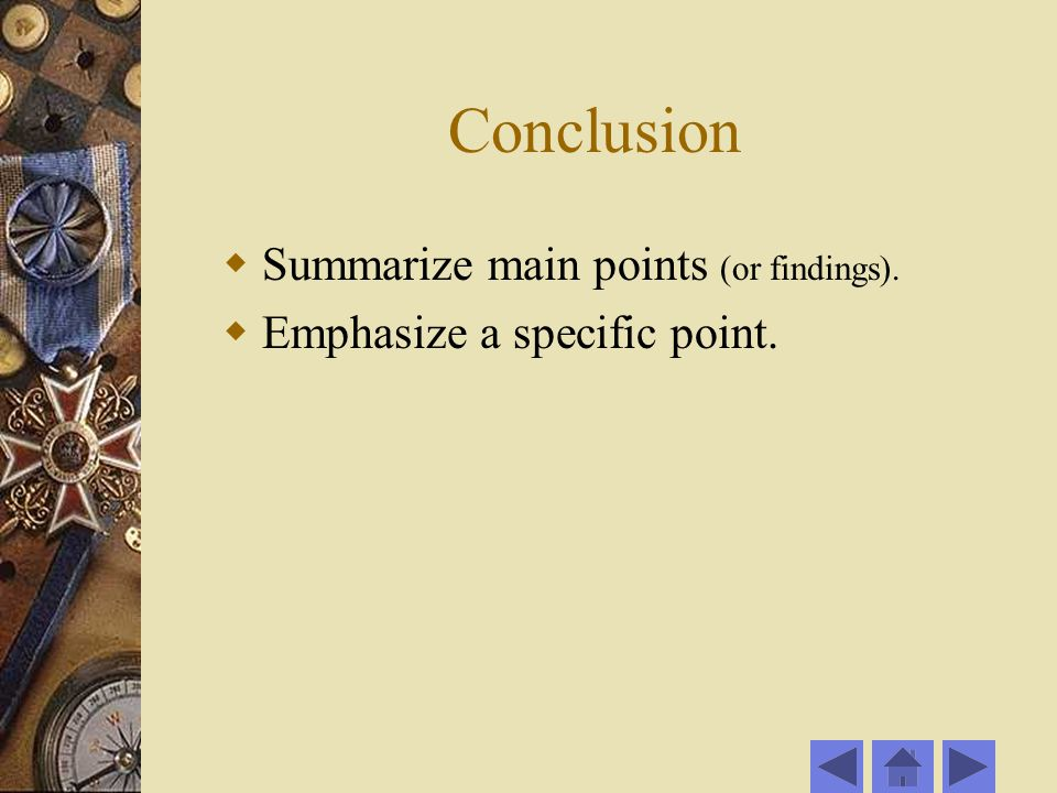 Conclusion  Summarize main points (or findings).  Emphasize a specific point.