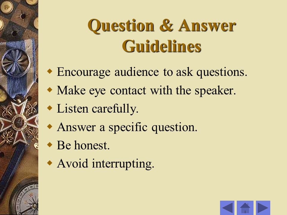 Question & Answer Guidelines  Encourage audience to ask questions.