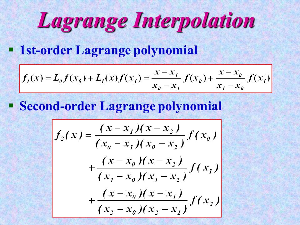Lagrange Interpolation §1st-order Lagrange polynomial §Second-order Lagrange polynomial