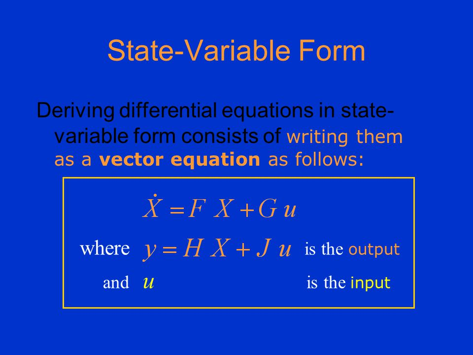 Deriving differential equations in state- variable form consists of writing them as a vector equation as follows: where is the output and u is the input State-Variable Form