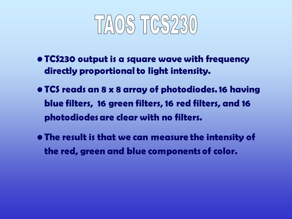 TCS230 output is a square wave with frequency directly proportional to light intensity.