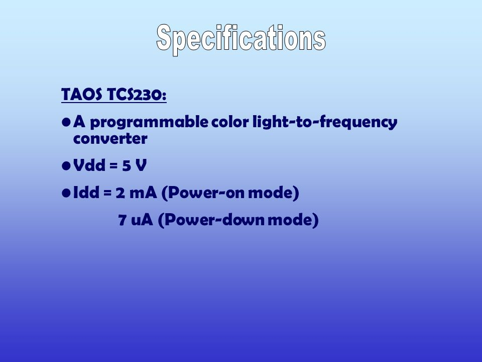 TAOS TCS230: A programmable color light-to-frequency converter Vdd = 5 V Idd = 2 mA (Power-on mode) 7 uA (Power-down mode)