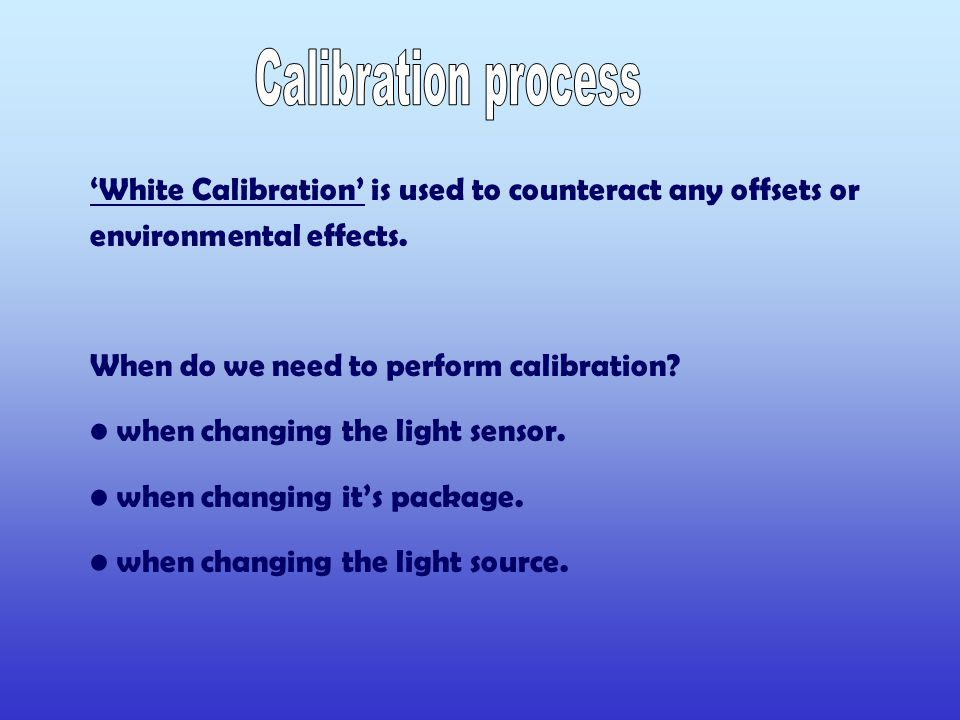 'White Calibration' is used to counteract any offsets or environmental effects.