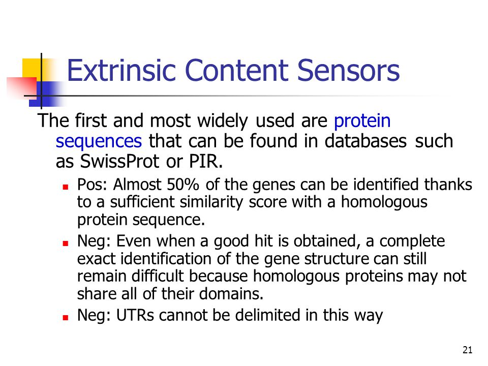 21 Extrinsic Content Sensors The first and most widely used are protein sequences that can be found in databases such as SwissProt or PIR.