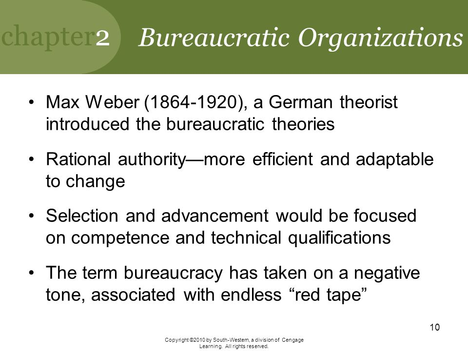 chapter2 Copyright ©2010 by South-Western, a division of Cengage Learning. All rights reserved. 10 Bureaucratic Organizations Max Weber (1864-1920), a