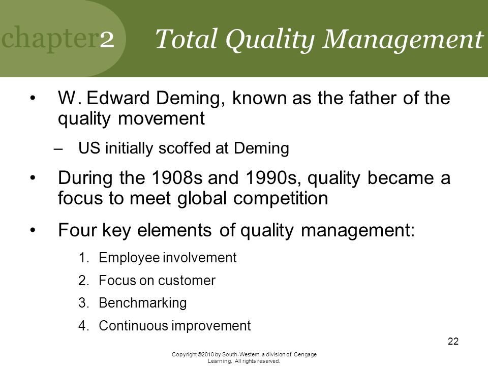 chapter2 Copyright ©2010 by South-Western, a division of Cengage Learning. All rights reserved. 22 Total Quality Management W. Edward Deming, known as