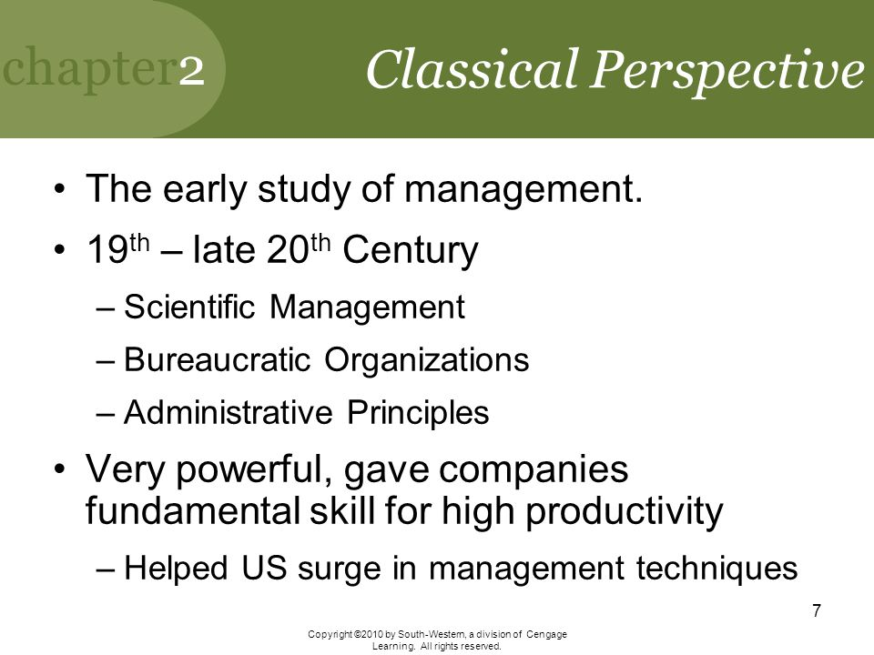 chapter2 Copyright ©2010 by South-Western, a division of Cengage Learning. All rights reserved. 7 Classical Perspective The early study of management.