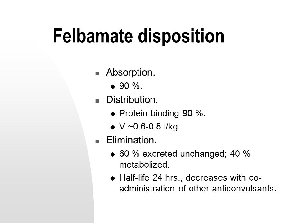 Felbamate disposition Absorption.  90 %. Distribution.