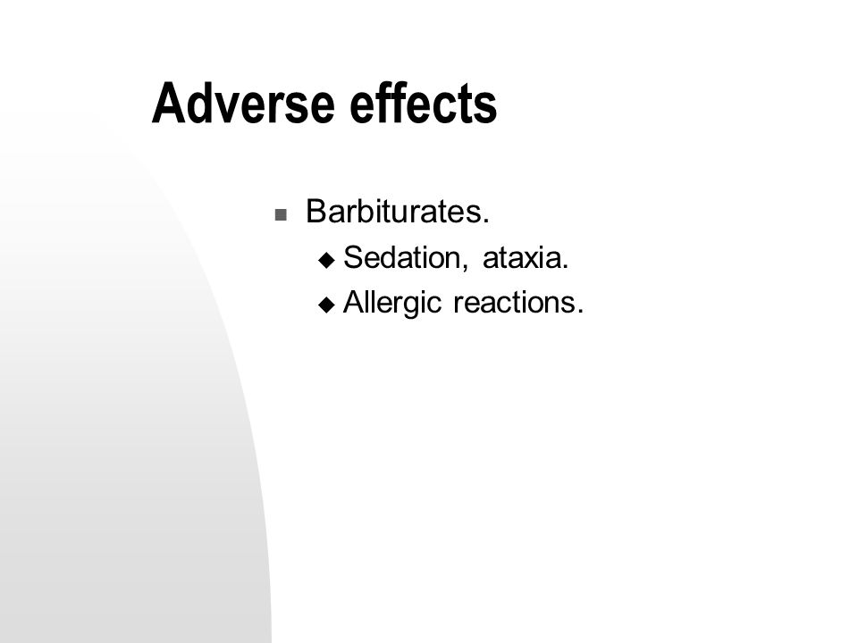 Adverse effects Barbiturates.  Sedation, ataxia.  Allergic reactions.