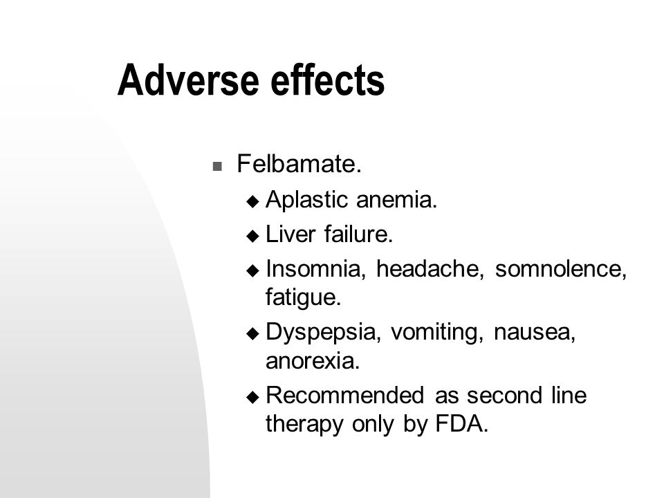 Adverse effects Felbamate.  Aplastic anemia.  Liver failure.