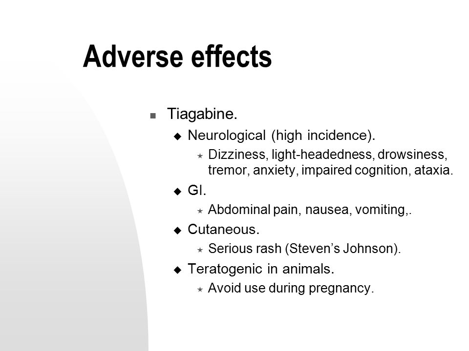 Adverse effects Tiagabine.  Neurological (high incidence).