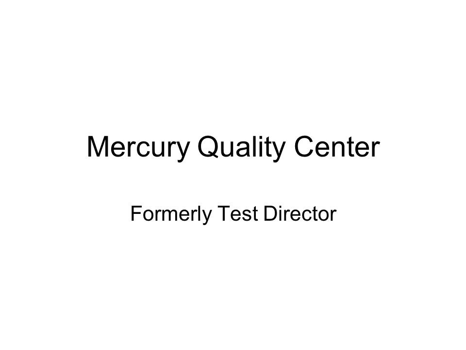 Mercury Quality Center Formerly Test Director