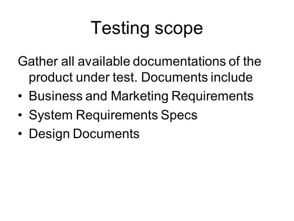 Testing scope Gather all available documentations of the product under test.