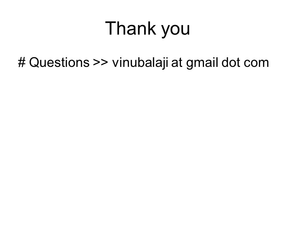 Thank you # Questions >> vinubalaji at gmail dot com