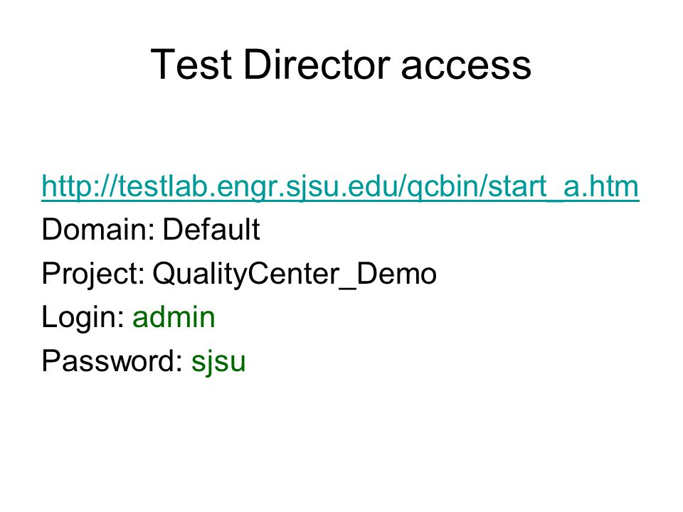 Test Director access   Domain: Default Project: QualityCenter_Demo Login: admin Password: sjsu
