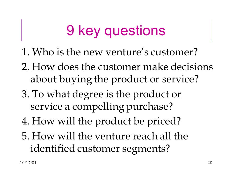 10/17/ key questions 1. Who is the new venture's customer.
