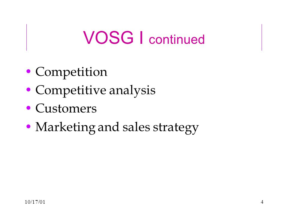 10/17/014 VOSG I continued Competition Competitive analysis Customers Marketing and sales strategy