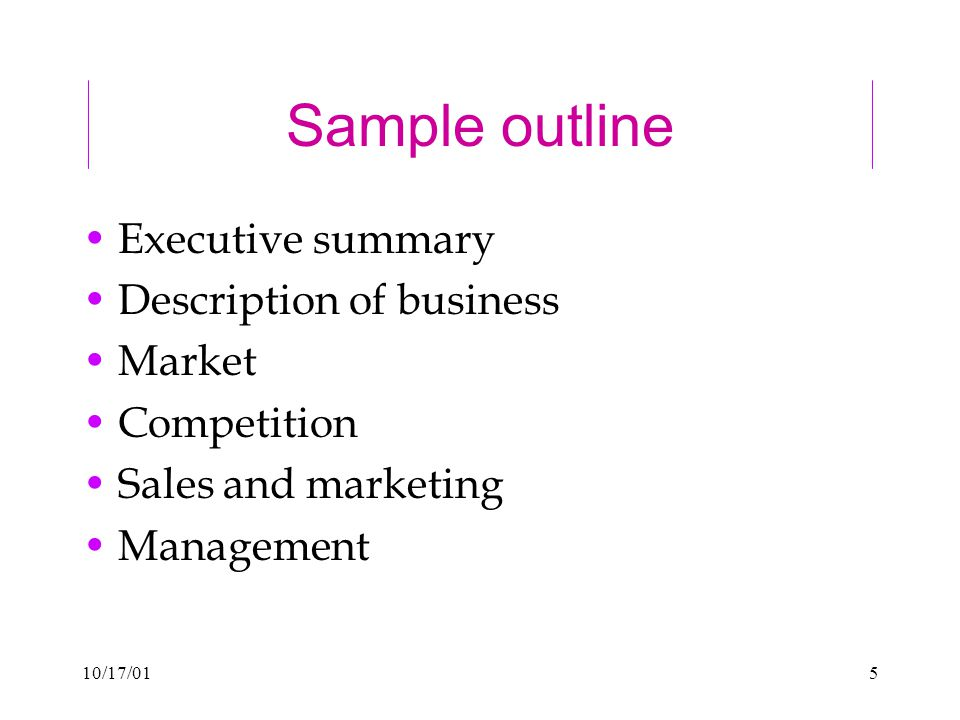 10/17/015 Sample outline Executive summary Description of business Market Competition Sales and marketing Management