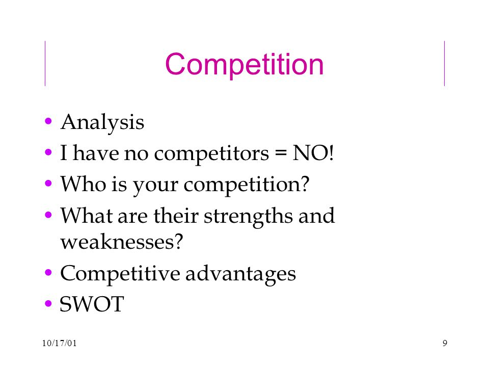 10/17/019 Competition Analysis I have no competitors = NO.
