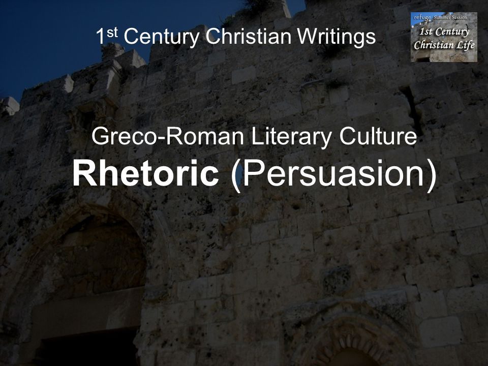 1 st Century Christian Writings Greco-Roman Literary Culture Rhetoric (Persuasion)