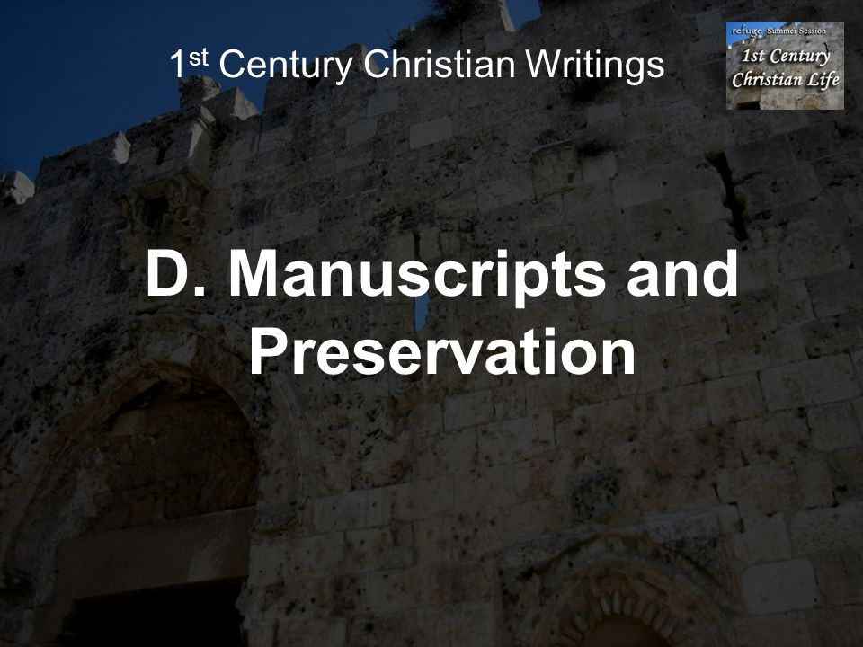 D. Manuscripts and Preservation 1 st Century Christian Writings