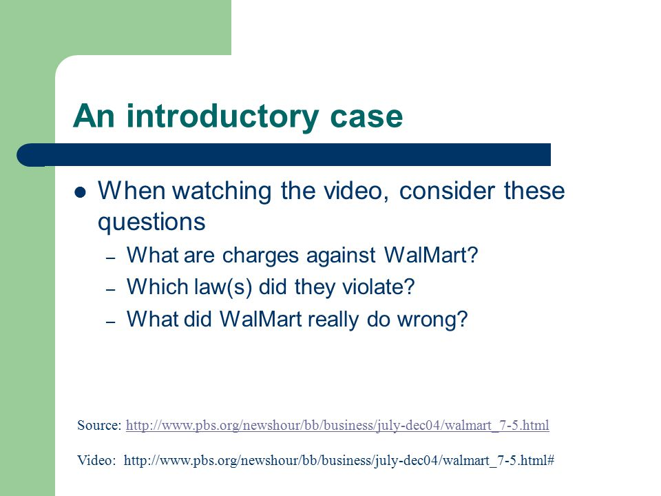 An introductory case When watching the video, consider these questions – What are charges against WalMart.