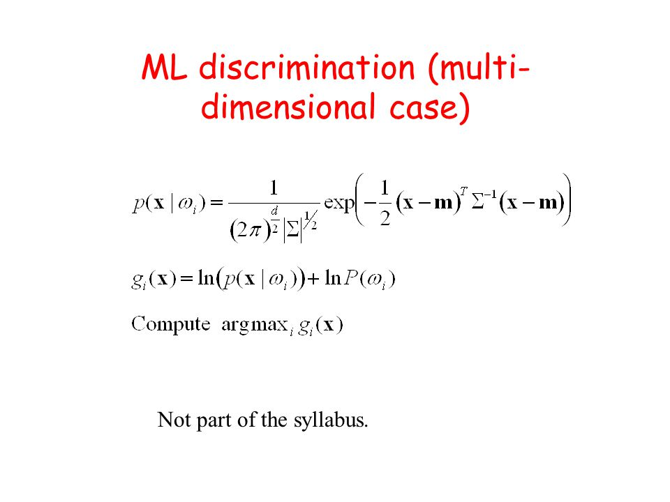 ML discrimination Suppose all the points were in 1 dimension, and all classes were normally distributed.