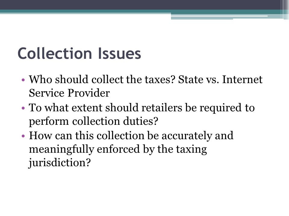 Collection Issues Who should collect the taxes. State vs.
