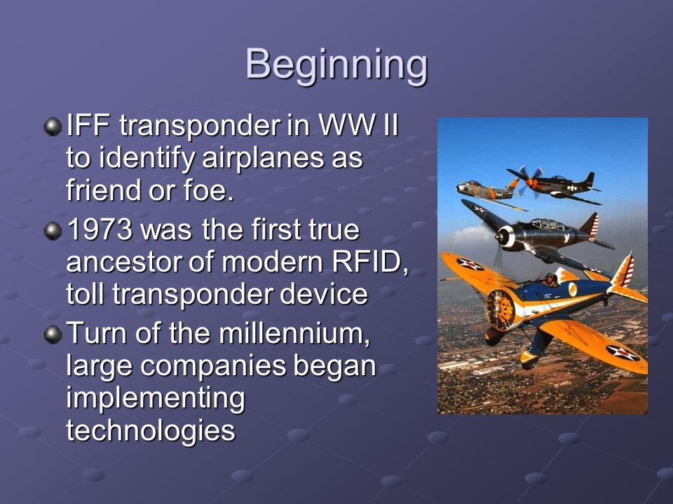 Beginning IFF transponder in WW II to identify airplanes as friend or foe.