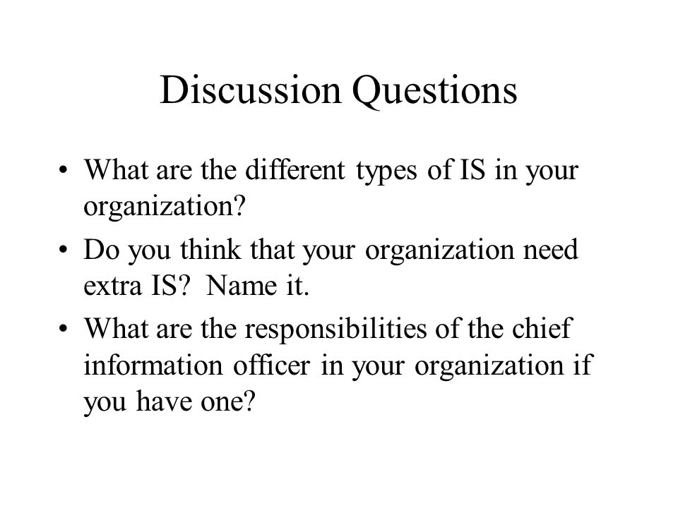 Discussion Questions What are the different types of IS in your organization.