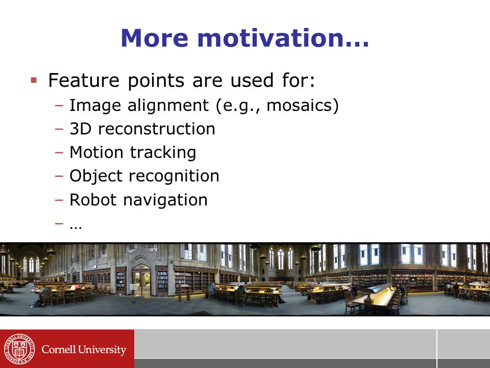 More motivation…  Feature points are used for: –Image alignment (e.g., mosaics) –3D reconstruction –Motion tracking –Object recognition –Robot navigation –…