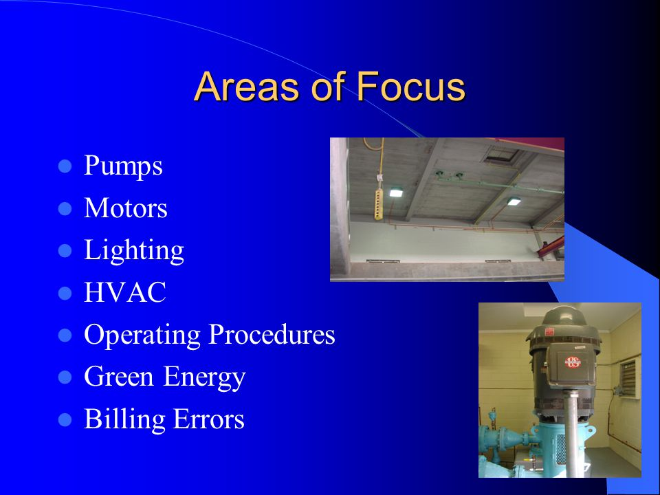 Areas of Focus Pumps Motors Lighting HVAC Operating Procedures Green Energy Billing Errors