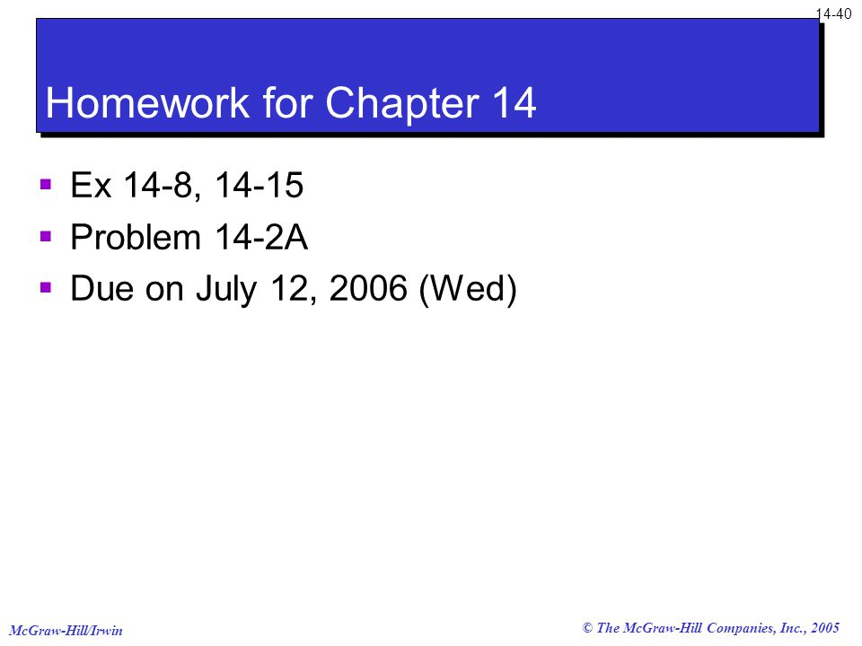McGraw-Hill/Irwin © The McGraw-Hill Companies, Inc., 2005 Homework for Chapter 14  Ex 14-8,  Problem 14-2A  Due on July 12, 2006 (Wed)