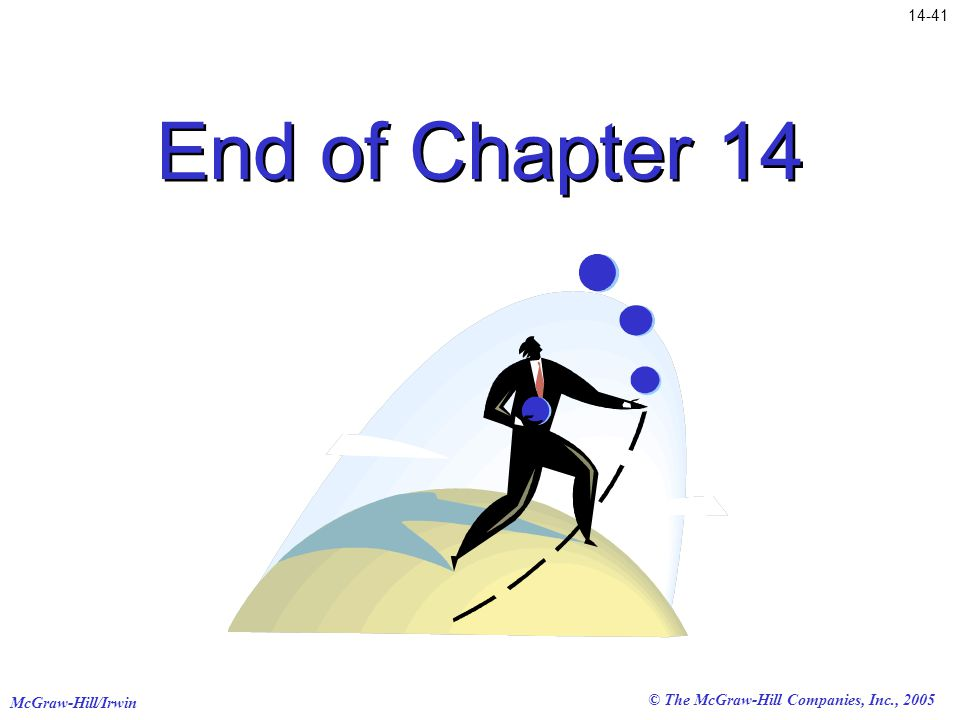 McGraw-Hill/Irwin © The McGraw-Hill Companies, Inc., 2005 End of Chapter 14