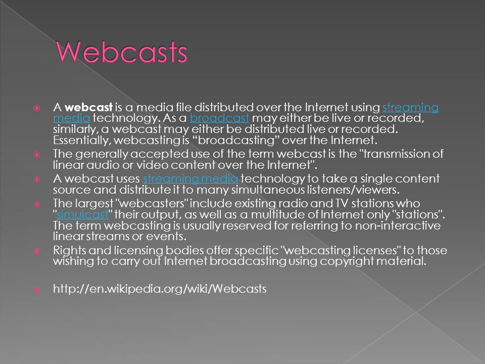  A webcast is a media file distributed over the Internet using streaming media technology.