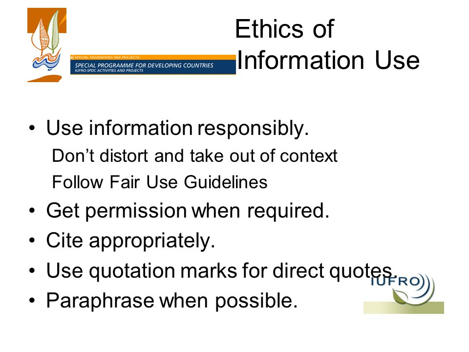 Ethics of Information Use Use information responsibly.