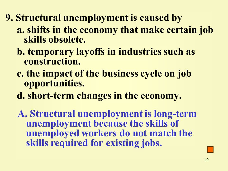 10 9. Structural unemployment is caused by a.
