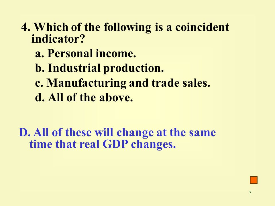 5 4. Which of the following is a coincident indicator.