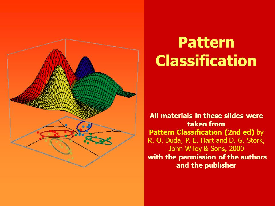 0 Pattern Classification All materials in these slides were taken from Pattern Classification (2nd ed) by R.
