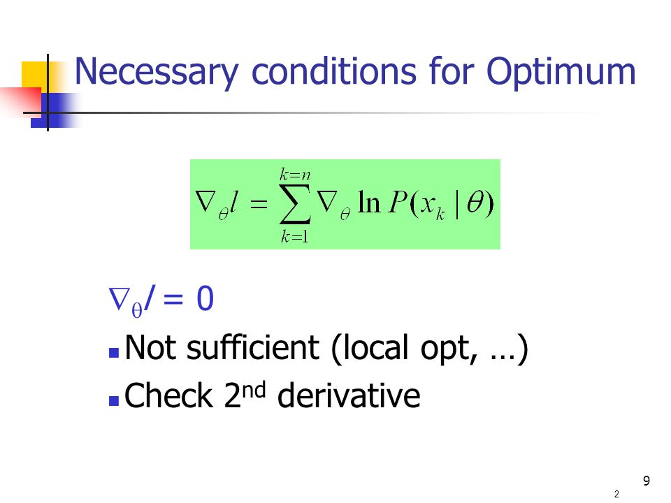 9   l = 0 Not sufficient (local opt, …) Check 2 nd derivative 2 Necessary conditions for Optimum