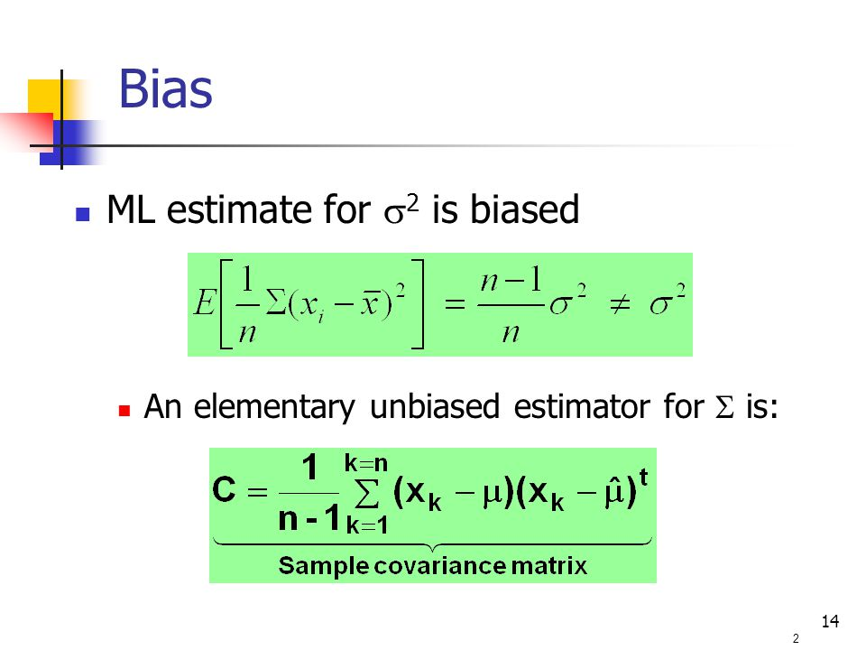 14 ML estimate for  2 is biased An elementary unbiased estimator for  is: 2 Bias