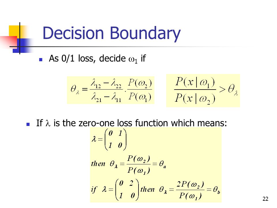 22 As 0/1 loss, decide  1 if Decision Boundary If is the zero-one loss function which means: