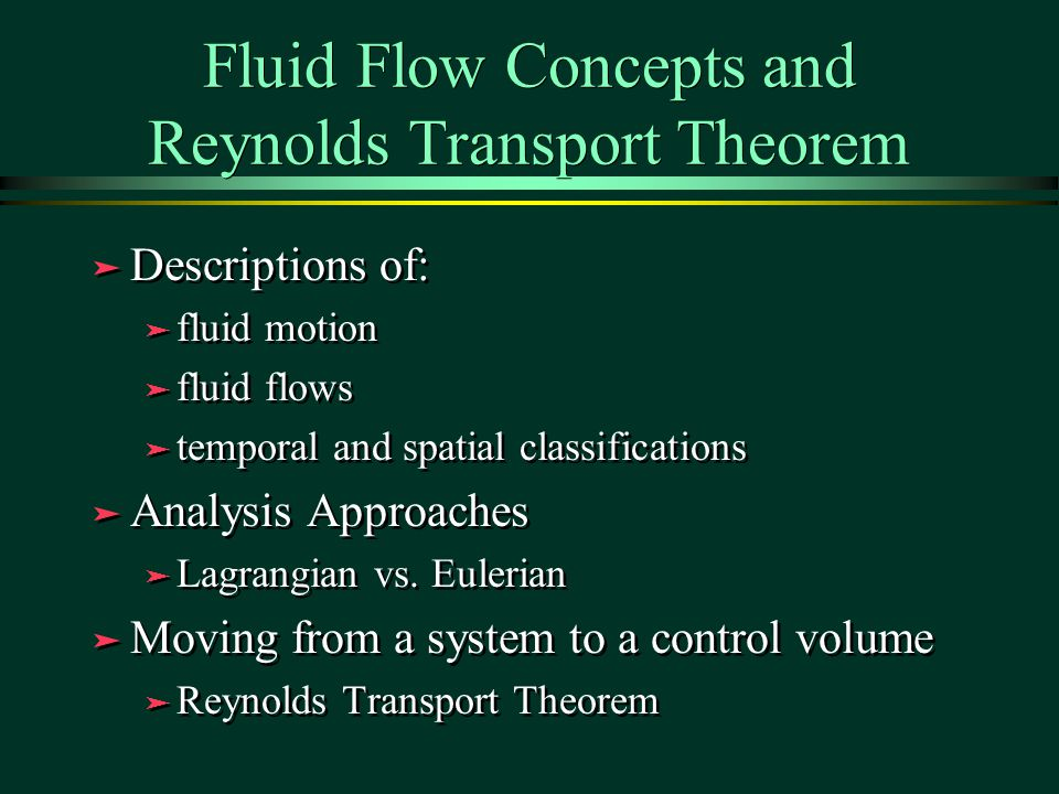 Fluid Flow Concepts and Reynolds Transport Theorem ä Descriptions of: ä fluid motion ä fluid flows ä temporal and spatial classifications ä Analysis Approaches ä Lagrangian vs.