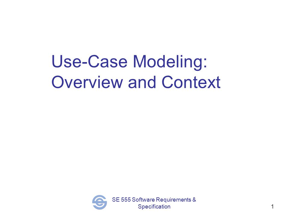 SE 555 Software Requirements & Specification1 Use-Case Modeling: Overview and Context