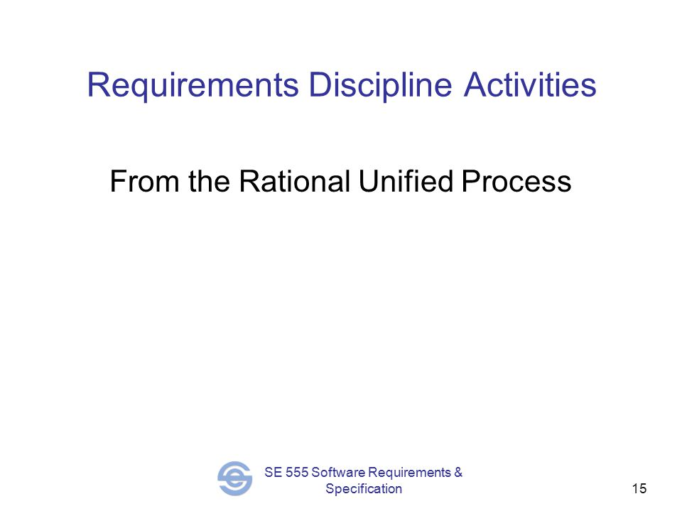 SE 555 Software Requirements & Specification15 Requirements Discipline Activities From the Rational Unified Process