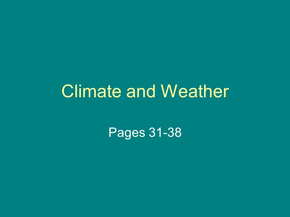 Climate and Weather Pages 31-38