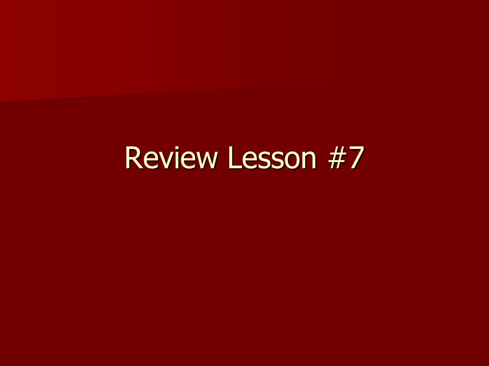 Review Lesson #7