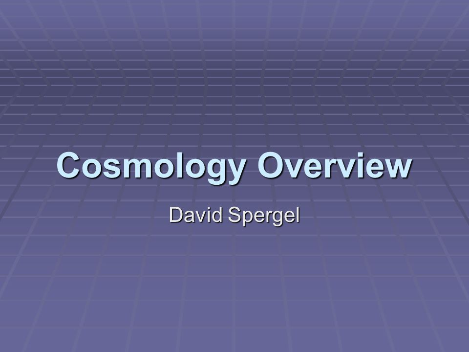 Cosmology Overview David Spergel